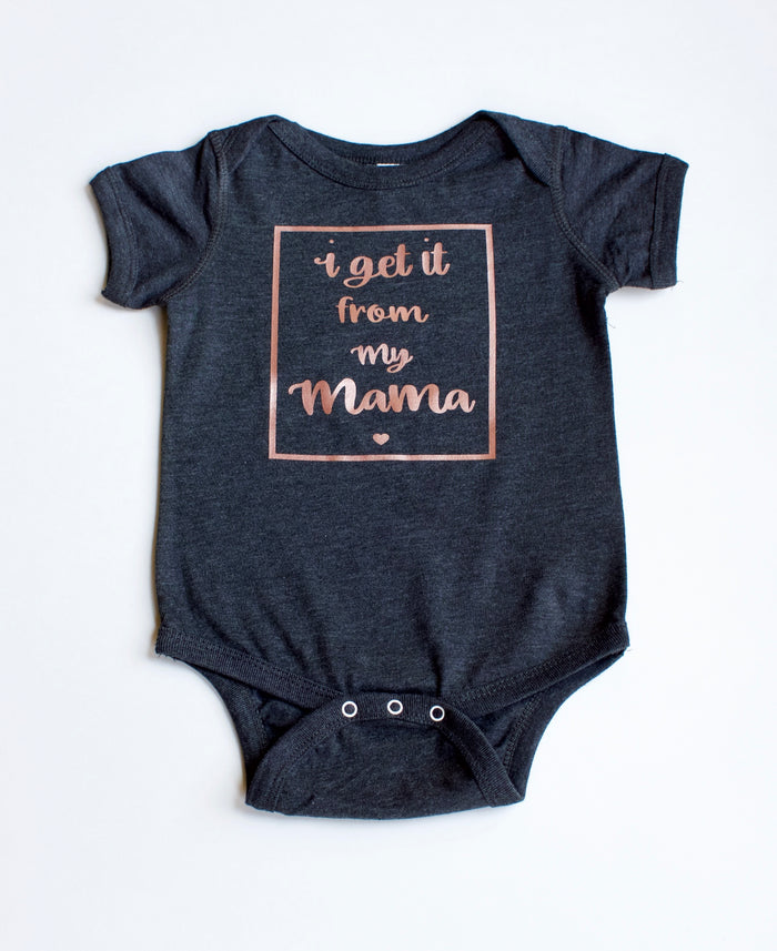 I Get It From My Mama Onesie OR TSHIRT - Rose Gold (White or Dark Gray), TEES - itsmypartykids