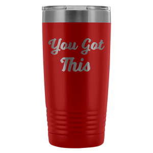 You Got This Tumbler