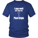 I age well just like my Pinot Grigio Unisex Shirt