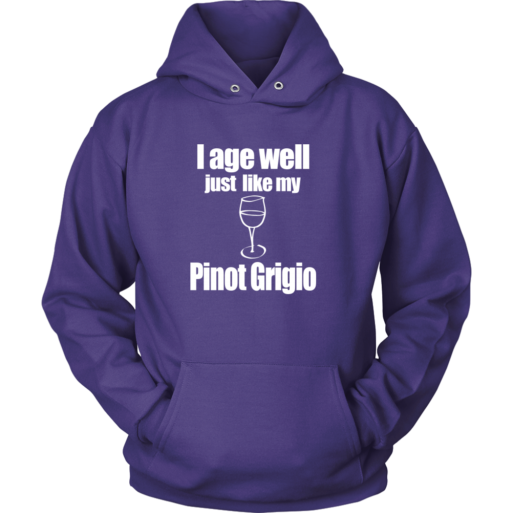 I age well just like my Pinot Grigio Hoodie