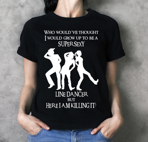 Super Sexy Line Dancer T Shirt