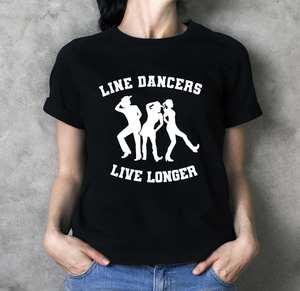 Line Dancers Live Longer T Shirt