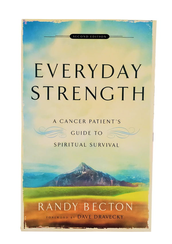 Everyday Strength A Cancer Patient's Guide to Spiritual Survival Book By, Randy Becton