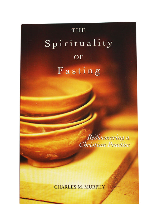 The Spirituality Of Fasting Book Charles F. Murphy