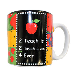 """2 Teach is 2 Touch Lives 4 Ever,"" Mug"