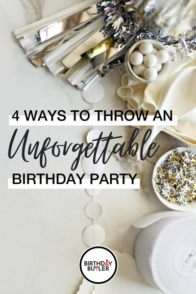 How to Throw an Unforgettable Birthday Party