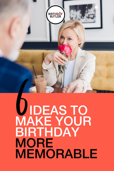 6 Ideas to Make Your Birthday More Memorable-Birthday Butler