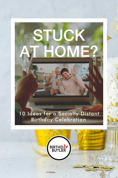 Stuck at Home? Ideas for Celebrating a Socially Distant Birthday-Birthday Butler