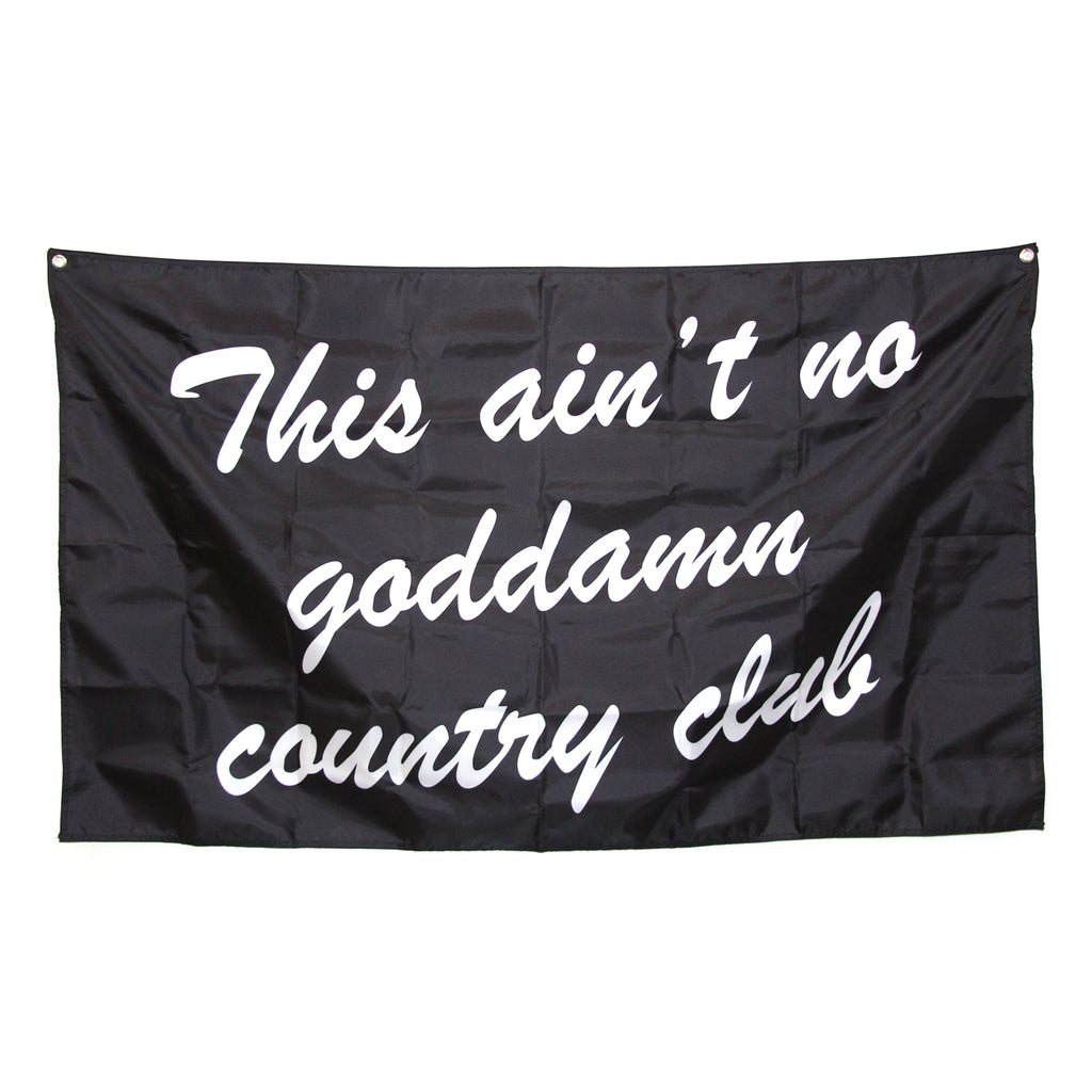 This Ain't No Goddamn Country Club Flag