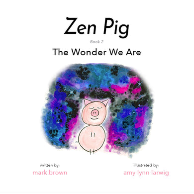 Zen Pig: The Wonder We Are
