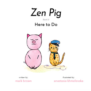 Zen Pig: Here to Do