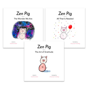 Zen Pig: The Art of Gratitude + The Wonder We Are + All That is Needed (3 Books)