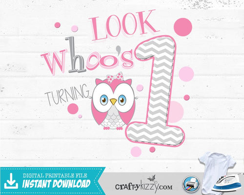 Look Whoo's Turning One Iron On T-shirt Transfer - Owl First Birthday Girl Tshirt - Owl Digital Transfer Decal - INSTANT DOWNLOAD - CraftyKizzy