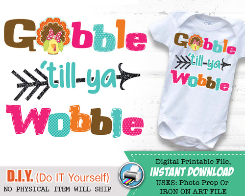 Gobble till ya wobble Girl Iron On Printable Decal - Thanksgiving Outfit - Teacher Gift Shirt - Matching Shirts - INSTANT DOWNLOAD - CraftyKizzy