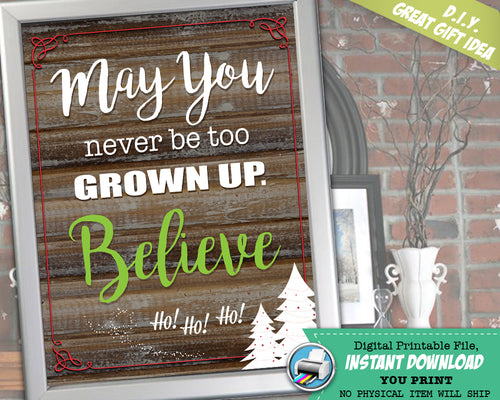 May You Never Be Too Grown Up Believe Art Print - Believe Christmas Quote - Holiday Gift Rustic Wall Decor INSTANT DOWNLOAD