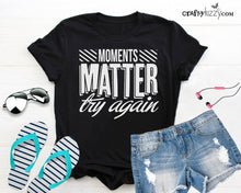Try Again Tshirts For Women - Moments Matter Graphic Tshirt - Attitude Tee -  Shirt - Mothers Day Gift Idea