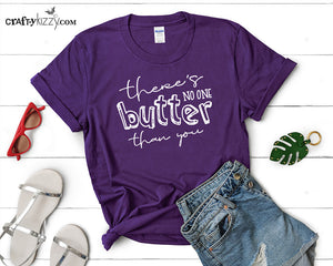 Hilarious Tshirts For Women - Butter Pun Graphic Tees - Food Pun T-shirt for Mom - There's No One Butter Than You Shirt - Mothers Day Gift Idea - CraftyKizzy