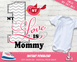 Girl Valentines Day Iron On Digital T-shirt Transfer Mother's Day My First Love is Mommy Digital Decal - Baby Shower Gift INSTANT DOWNLOAD - CraftyKizzy