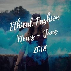 The Complete Ethical Fashion News - June 2018