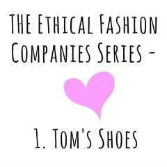 The Ethical Fashion Series: Part 1 - Toms Shoes