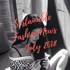 20 Best Sustainable Fashion Articles - July 2018