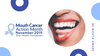 Get ready for Mouth Cancer Action Month in November