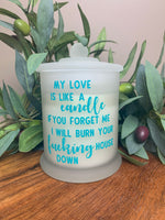 My Love Is Like A Candle, If You Forget me I Will Burn Your F**king House Down Candle