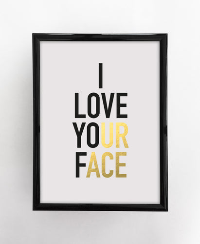 I LOVE YOUR FACE//UR ACE