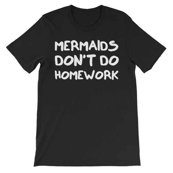 Mermaids Don't Do Homework Unisex short sleeve t-shirt
