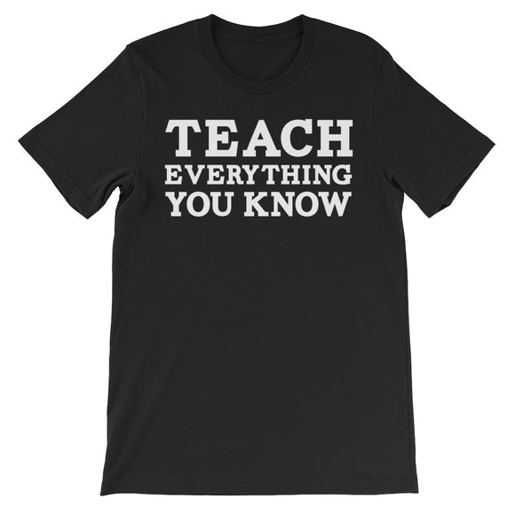 Teach Everything You know Unisex short sleeve t-shirt