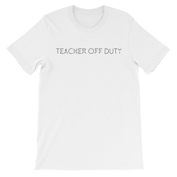 Teacher Off Duty Unisex short sleeve t-shirt