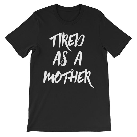 Tired As A Mother Unisex short sleeve t-shirt