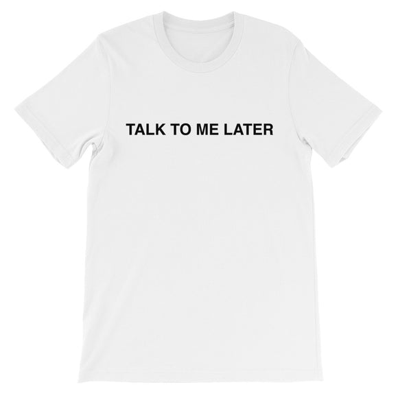 Talk To Me Later Unisex short sleeve t-shirt