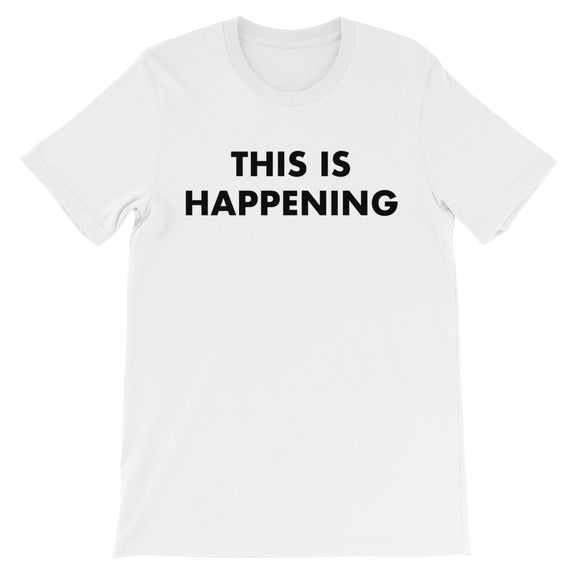 This Is Happening Unisex short sleeve t-shirt