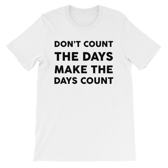 Don't Count The Days Make The Days Count Unisex short sleeve t-shirt