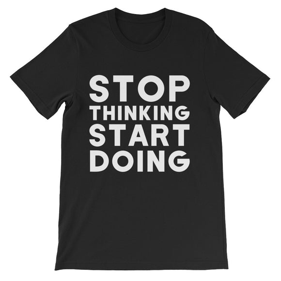 Stop Thinking stRt Doing Unisex short sleeve t-shirt