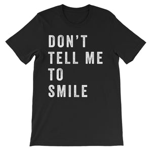 Don't Tell Me To Smile Unisex short sleeve t-shirt