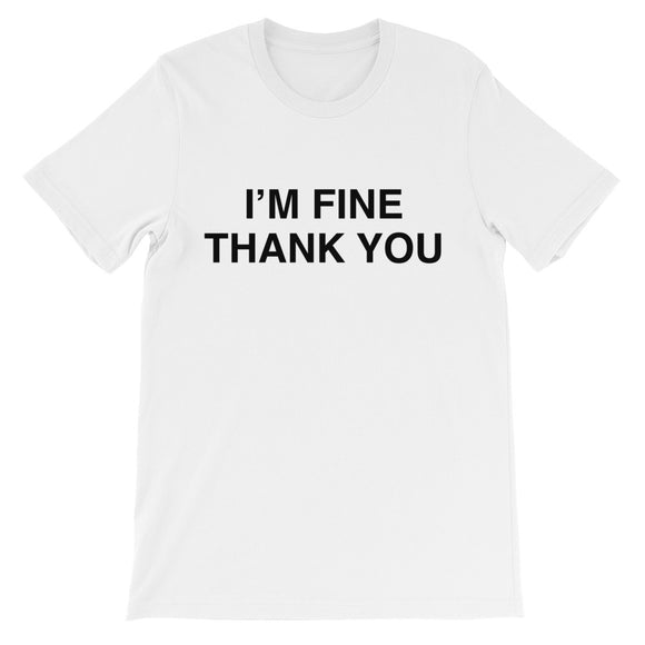 I'm Fine Thank You Unisex short sleeve t-shirt