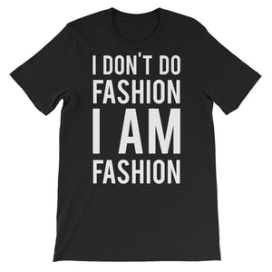 I Don't Do Fashion I Am Fashion Unisex short sleeve t-shirt