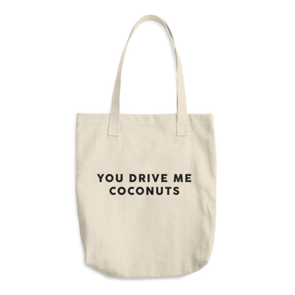You Drive Me Coconuts Cotton Tote Bag