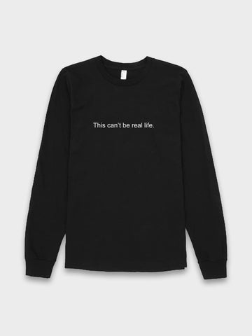 This Cant Be Real Life Black Long Sleeve