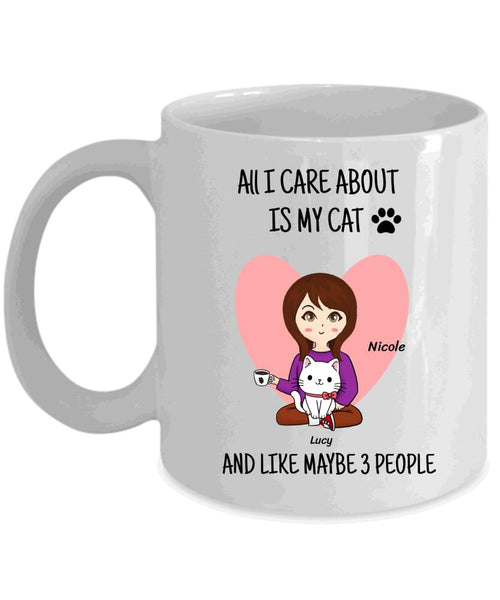 All I Care About Is My Cat and Like Maybe 3 People - Personalized Mug