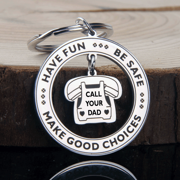 Have Fun Be Safe Make Good Choices Call Your Dad Keychain