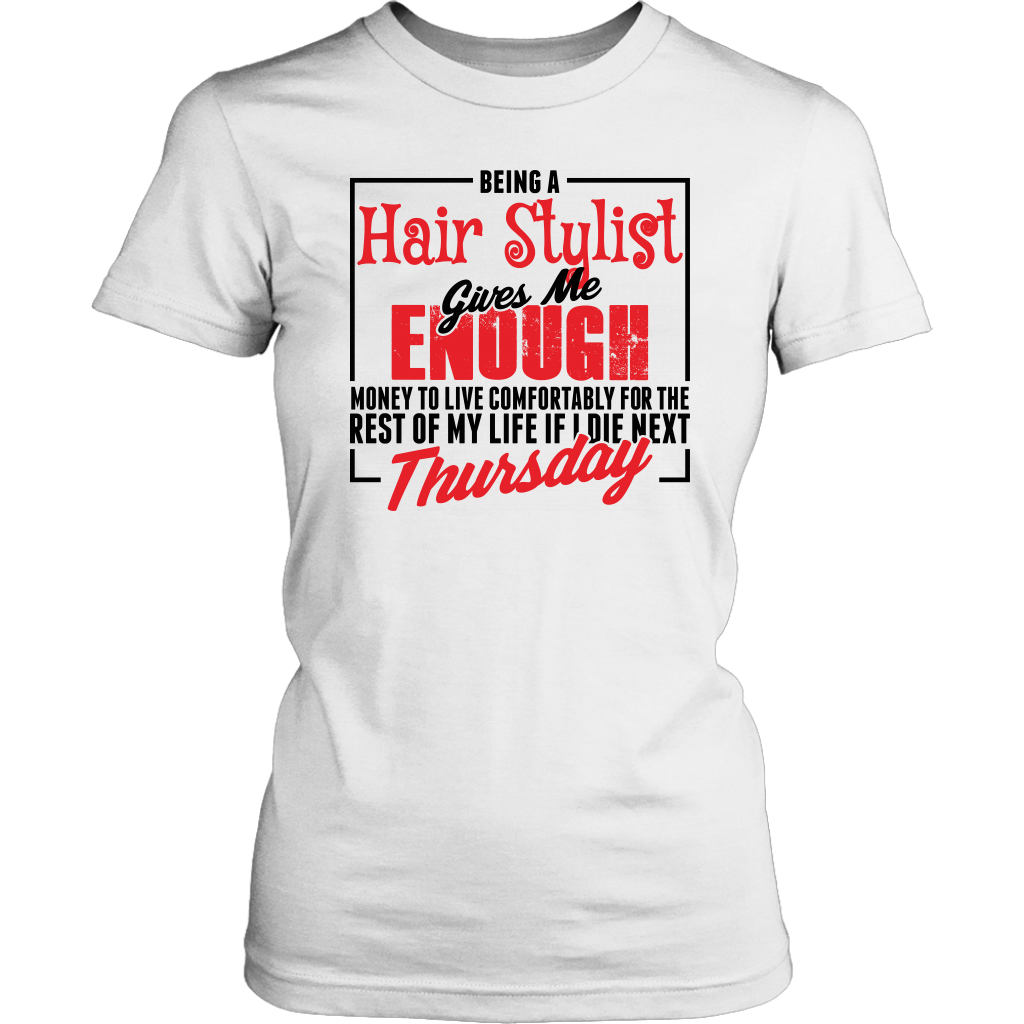Hair Stylist Gives Me Enough Money Shirt