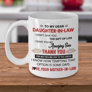 To My Dear Daughter In Law I Gave You My Amazing Son - Coffee Mug