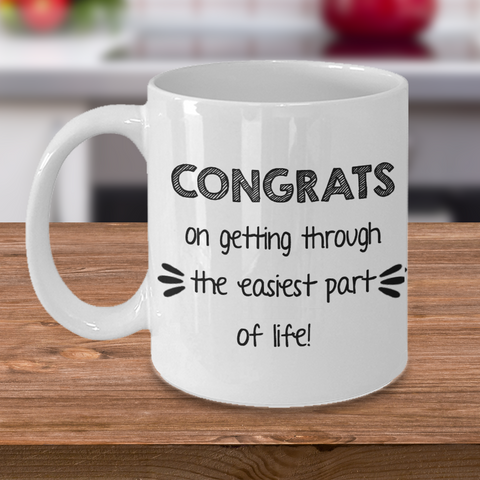 Congrats - Getting Through Easies Part of Life - Funny Mug