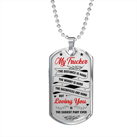My Trucker - Loving You Is Easiest Part Ever Luxury Dog Tag Necklace