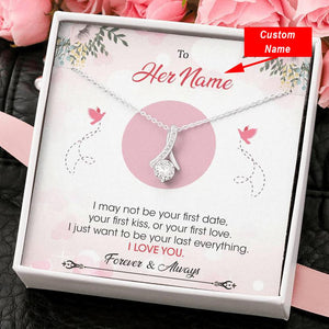 Personalized Name - I Just Want To Be Your Last Everything - Alluring Beauty Necklace
