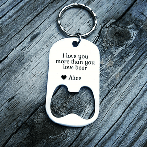 I Love You More Than You Love Beer Bottle Opener