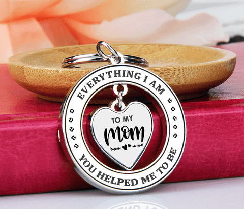 To My Mom - Everything I Am You Helped Me to Be Keychain Gift for Mom